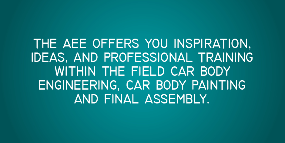 The AEE offers you inspiration, ideas, and professional training within the field car body engineering, car body painting and final assembly.