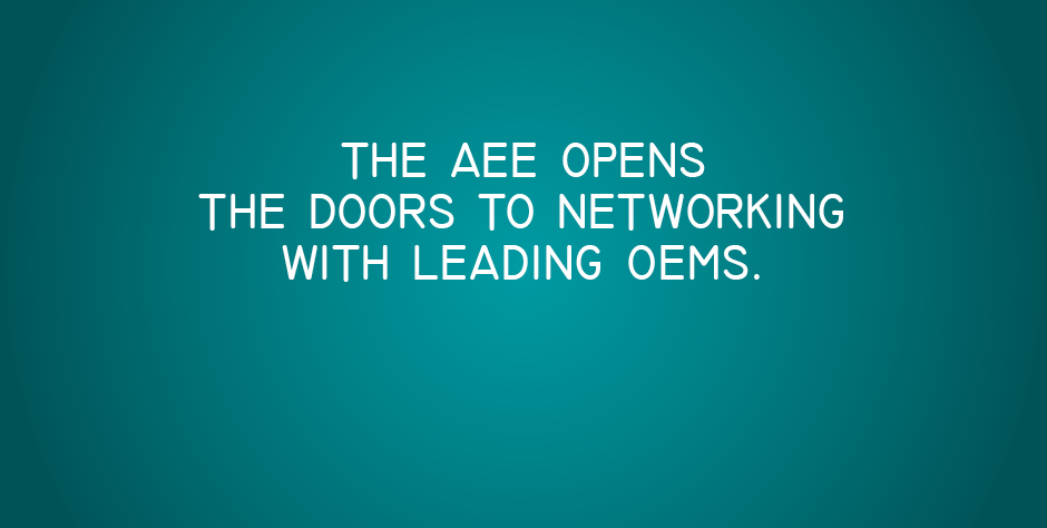 The AEE opens the doors to networking with leading OEMs.